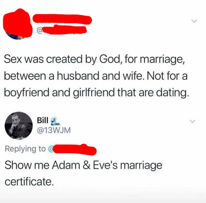 person who says sex is for marriage and the other person says show me adam and eve's birth certificate