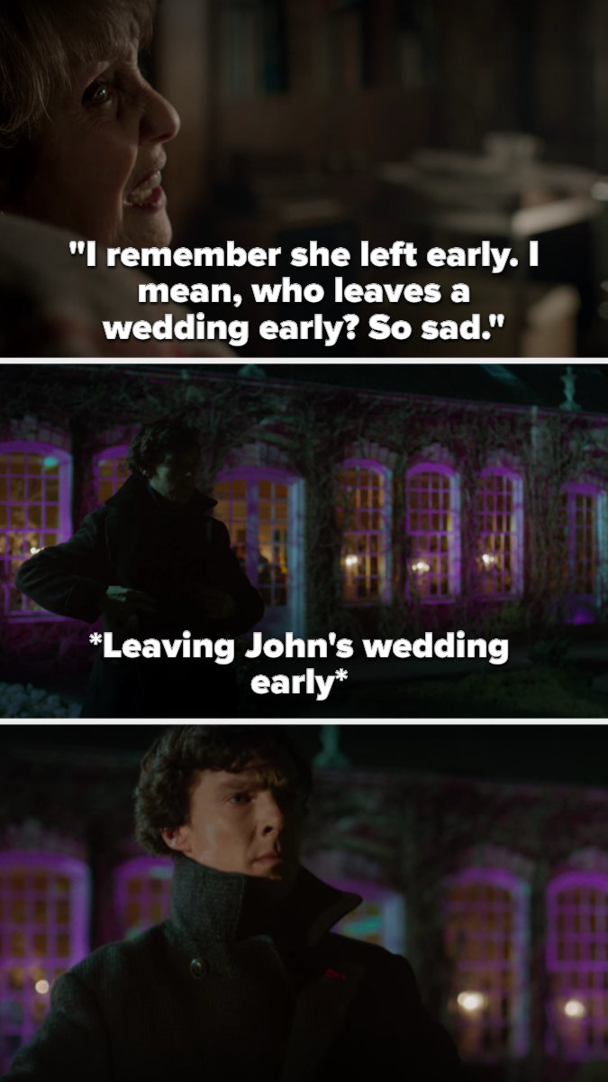 """Mrs. Hudson says, """"I remember she left early. I mean, who leaves a wedding early? So sad"""" and later Sherlock leaves John's wedding early"""