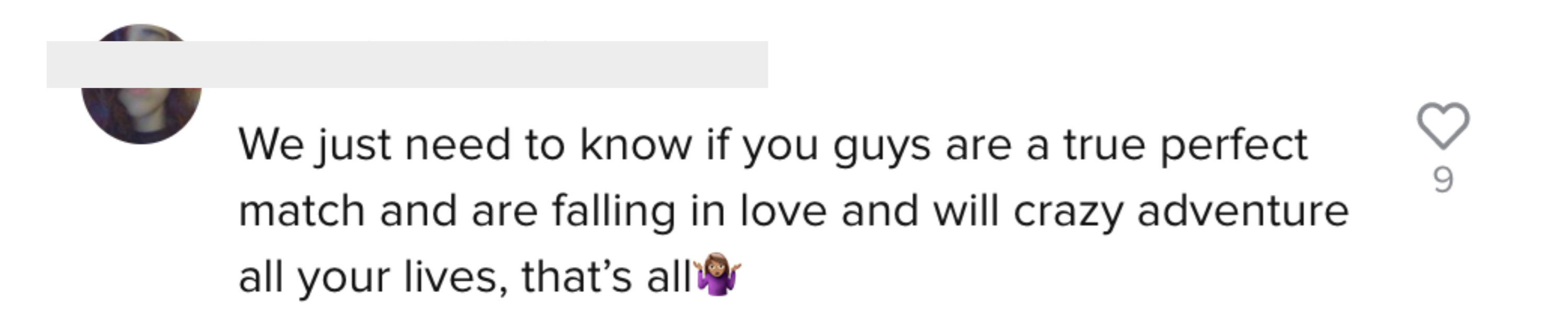 """One person says, """"We just need to know if you guys are true perfect match and are falling in love and will crazy adventure all your lives, that's all [shrugging woman emoji]"""