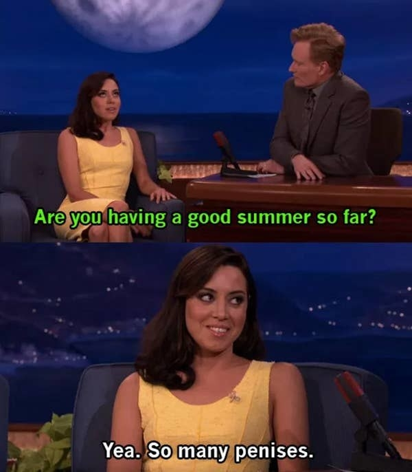 "Conan O'Brien asking Aubrey if she had a good summer and Aubrey saying, ""Yea. So many penises."""