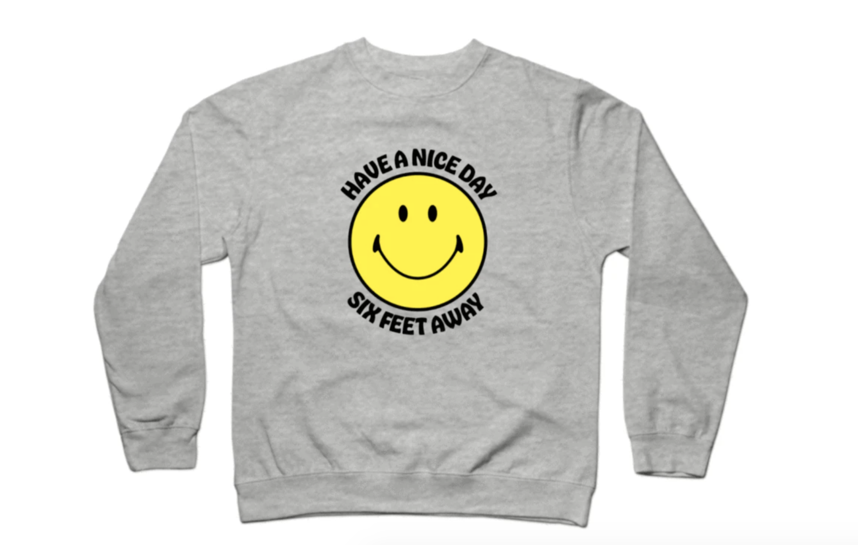 """sweater with happy face and text that says """"have a nice day six feet away"""""""