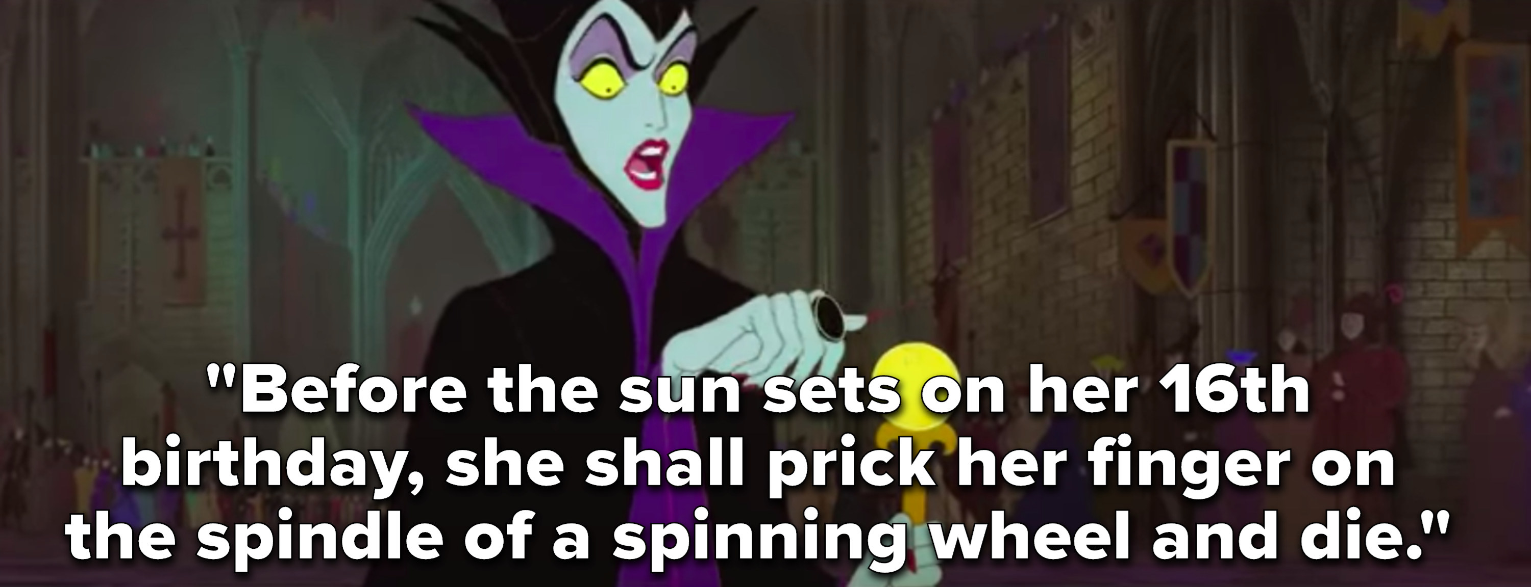 "Maleficent says, ""Before the sun sets on her 16th birthday, she shall prick her finger on the spindle of a spinning wheel and die"""