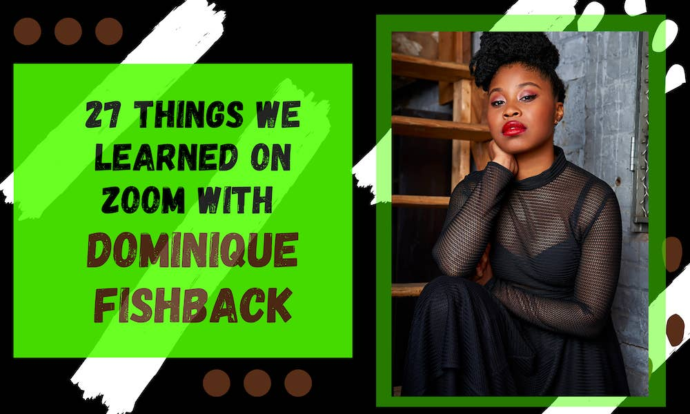 27 Things We Learned On Zoom With Dominique Fishback