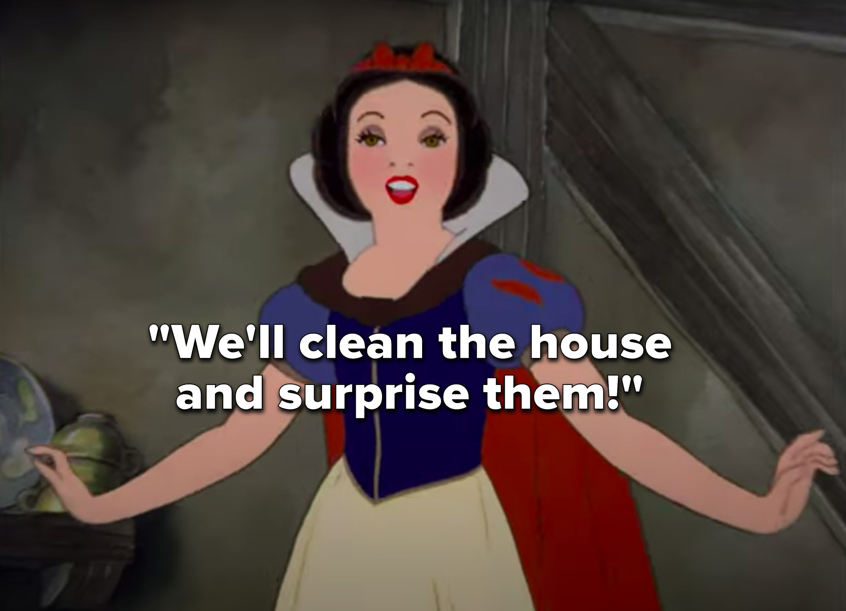 "Snow White saying, ""We'll clean the house and surprise them"""