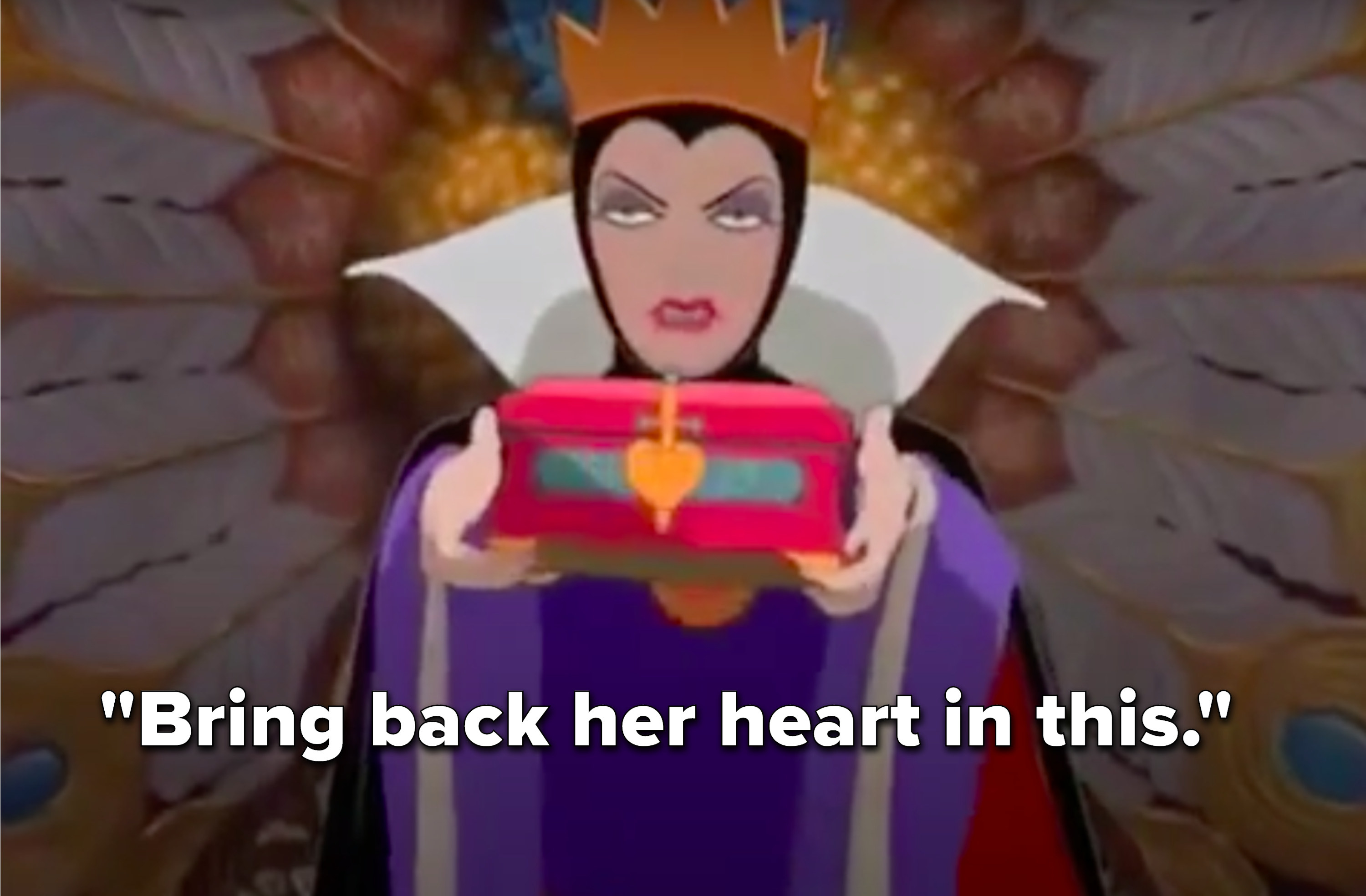 "The Queen says, ""Bring back her heart in this"""