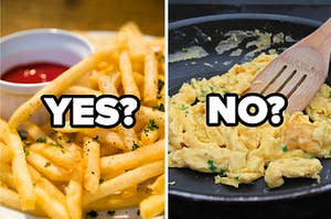 YES on fries? no on eggs?