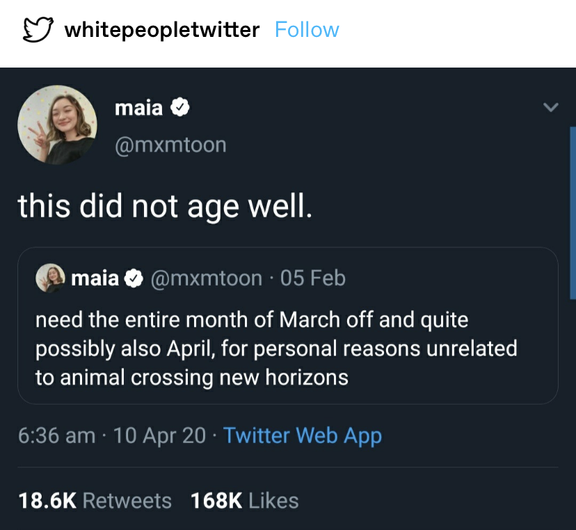 """a tweet saying """"need march and april off for personal reasons unrealted to animal crossing"""" then replying to themselves later saying """"this did not age well"""""""