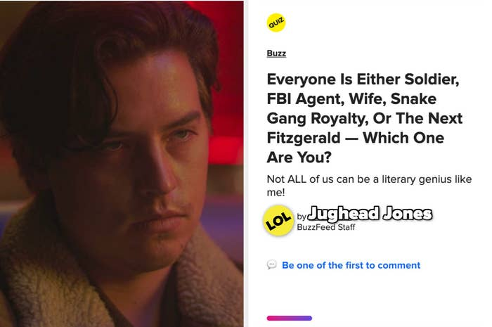 "Jughead next to a fake buzzfeed quiz that says ""everyone is either soldier FBI agent wife snake gang royalty or the next fitzgerald — which one are you? """