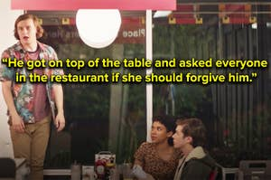 he actually got on top of the table and asked everyone in the restaurant if they thought she should forgive him or not