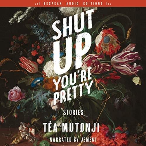 The cover of Tea Mutonji's book Shut Up You're Pretty