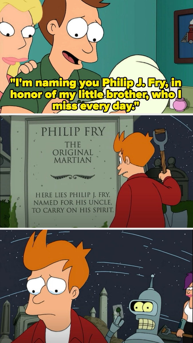 the show flashes back to Fry's brother naming his son Philip J. Fry after Fry, who he misses, and then we see Fry at his nephew's grave, crying