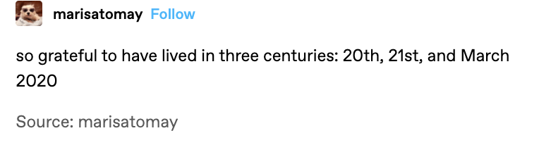 """""""so grateful to have lived in three centuries: 20th, 21st, and March 2020"""""""