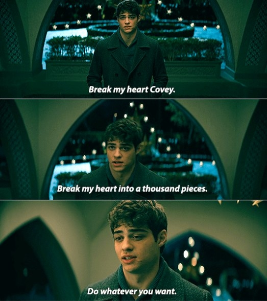 """Peter saying """"break my heart Covey, break my heart into a thousand pieces, do whatever you want"""""""