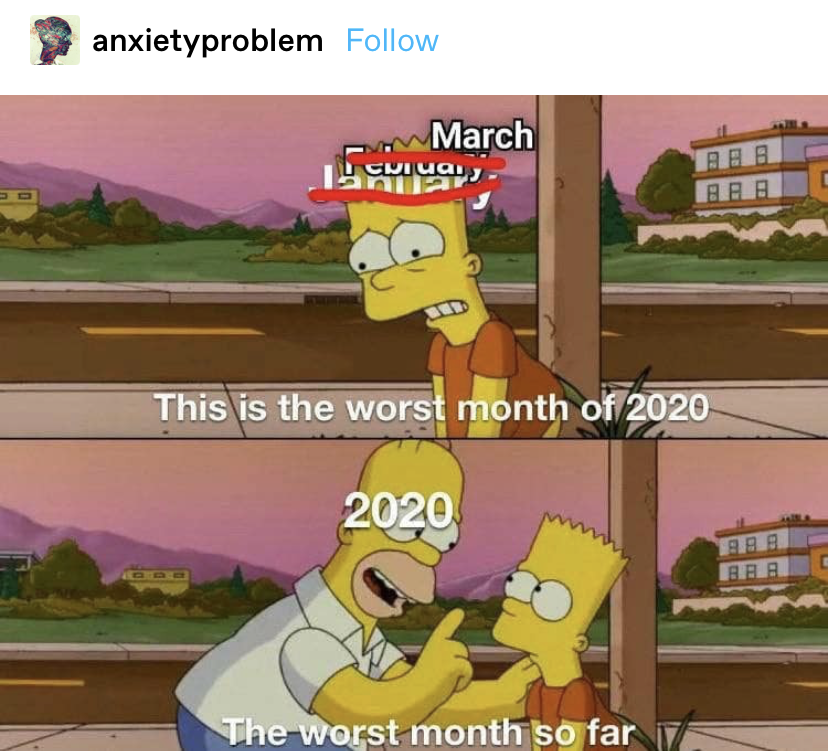 """meme of Bart from The Simpsons saying """"this is the worst month of 2020"""" and Homer correcting """"The worst month so far,"""" with January crossed out to be February then March"""