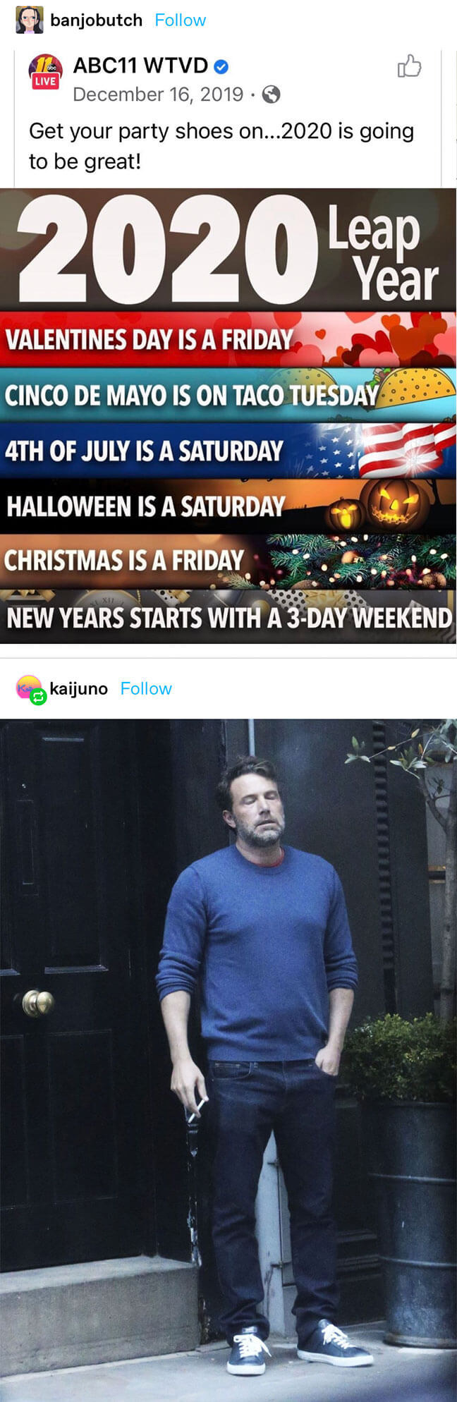 someone reposts a facebook post about how all the holidays in 2020 are on weekends/the perfect days and 2020 is going to be great, adding the meme of Ben Affleck smoking upset