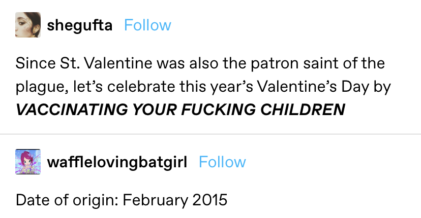 """""""Since St. Valentine was also the patron saint of the plague, let's celebrate this year's Valentine's Day by vaccinating your fucking children"""" Response: """"Date of origin: February 2015"""""""