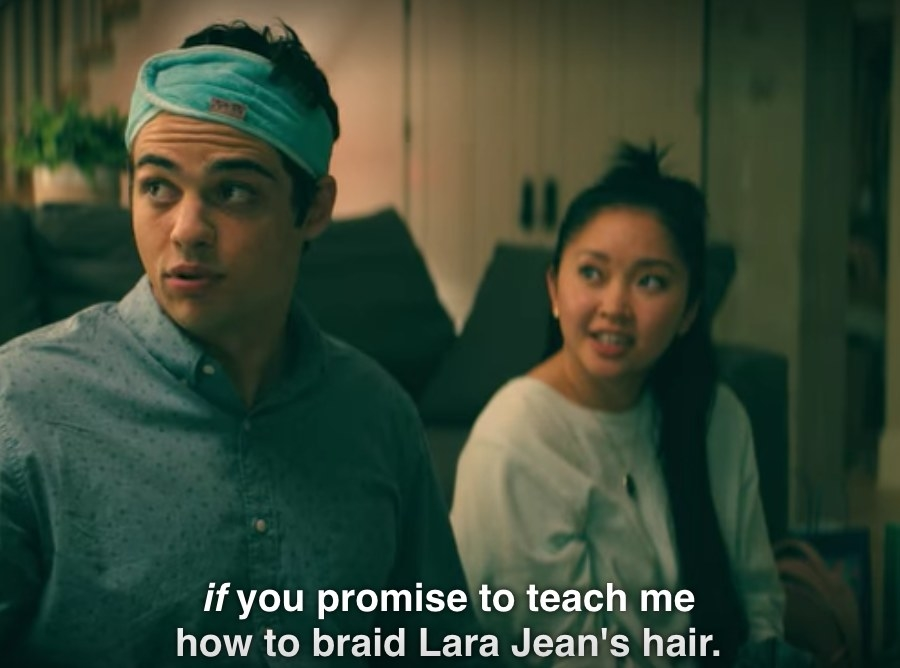 """Peter saying """"if you promise to teach me how to braid Lara Jean's hair"""""""