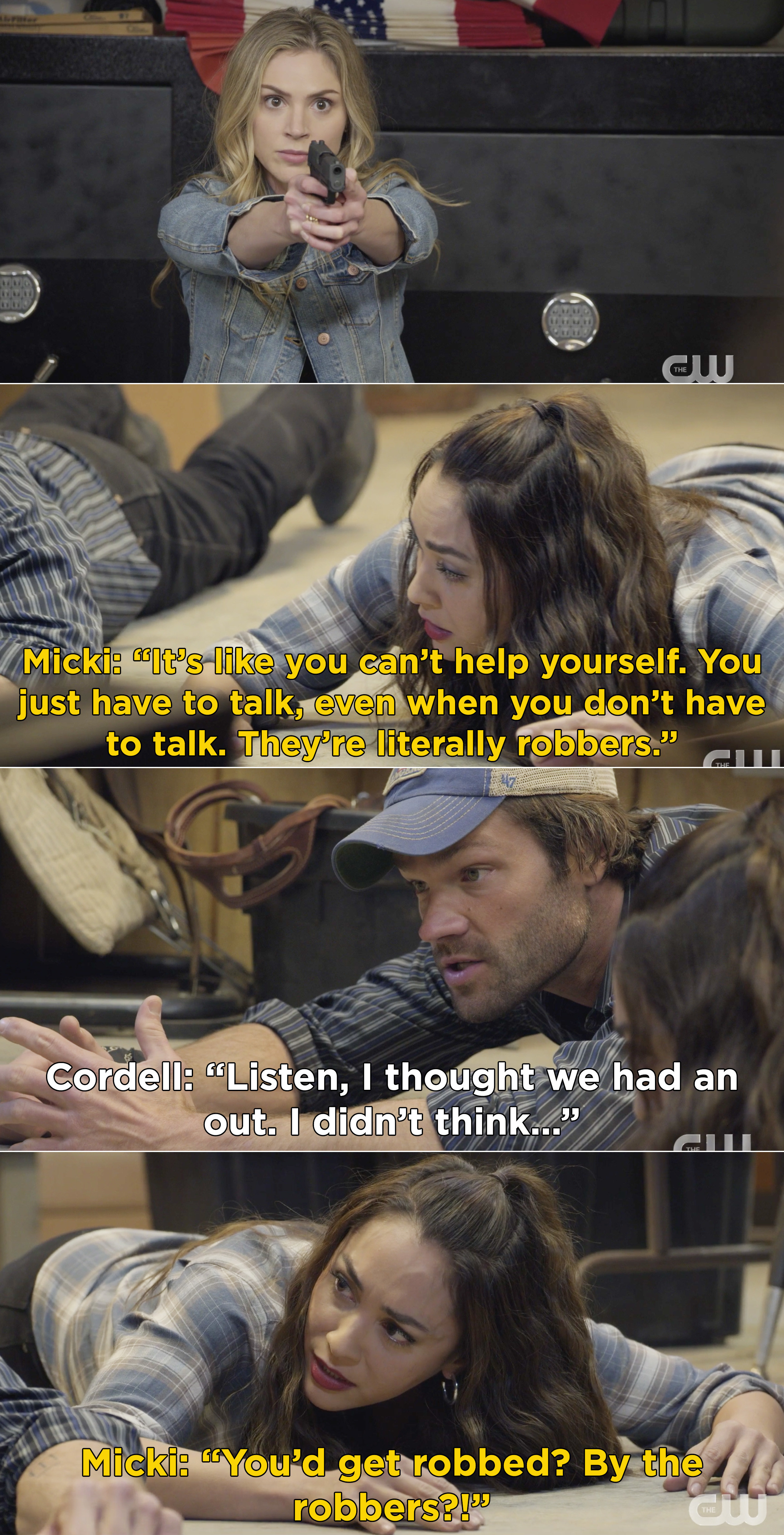 """Micki telling Cordell he just can't stop talking while they're lying face down on the ground, and Cordell saying he didn't think before Micki interrupts saying, """"You'd get robbed? By the robbers?!"""""""