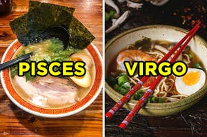 """On the left, a bowl of ramen with eggs, pork belly, scallions, and nori labeled """"Pisces,"""" and on the right, a bowl of ramen with eggs, scallions, and shrimp labeled """"Virgo"""""""