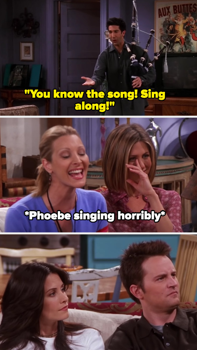 "Ross says, ""You know the song! Sing along!"" while playing bagpipes and Phoebe does"