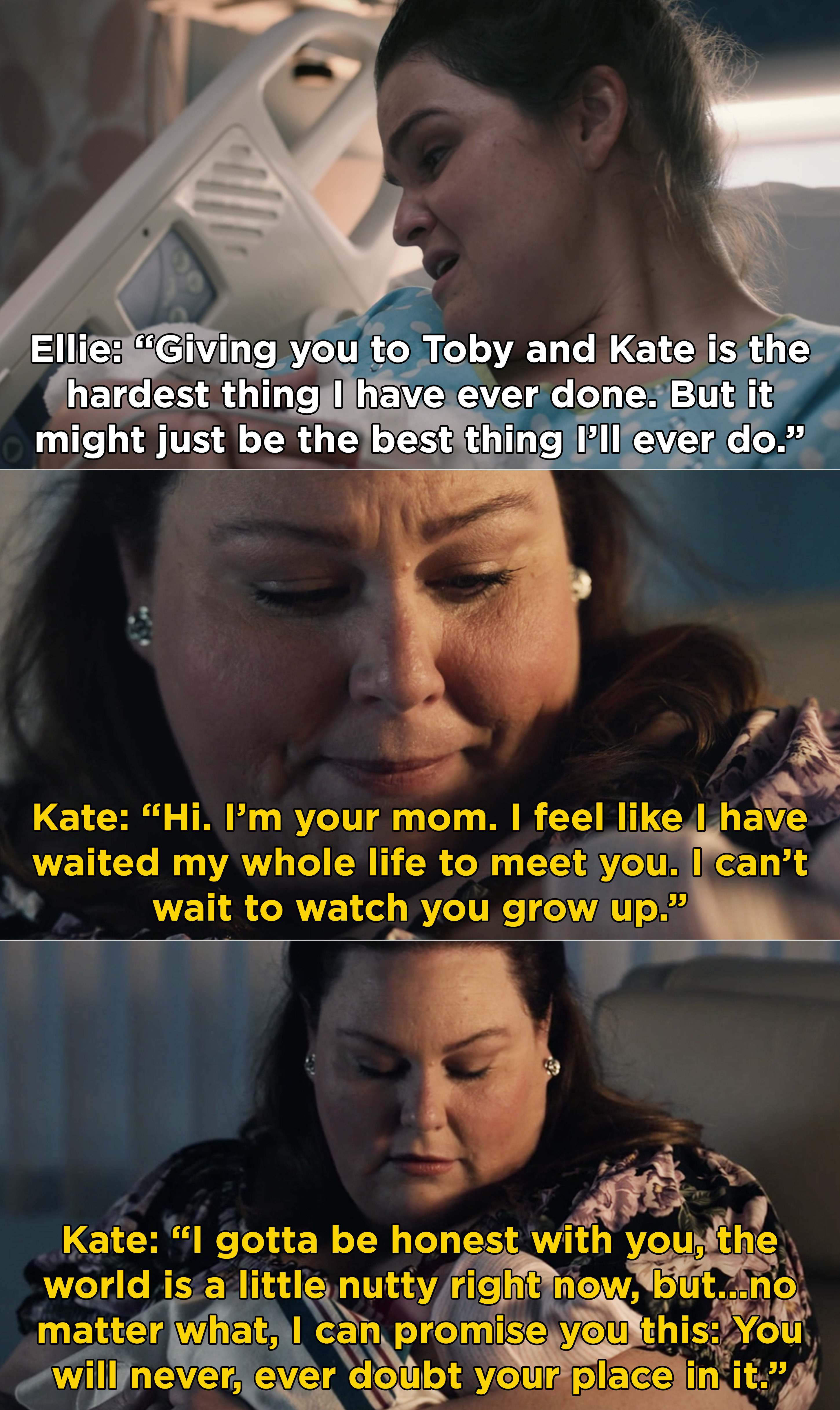 Ellie telling Hailey that giving her to Toby and Kate is the best thing she's ever done, and Kate telling Hailey that she has waiting her whole life to meet her