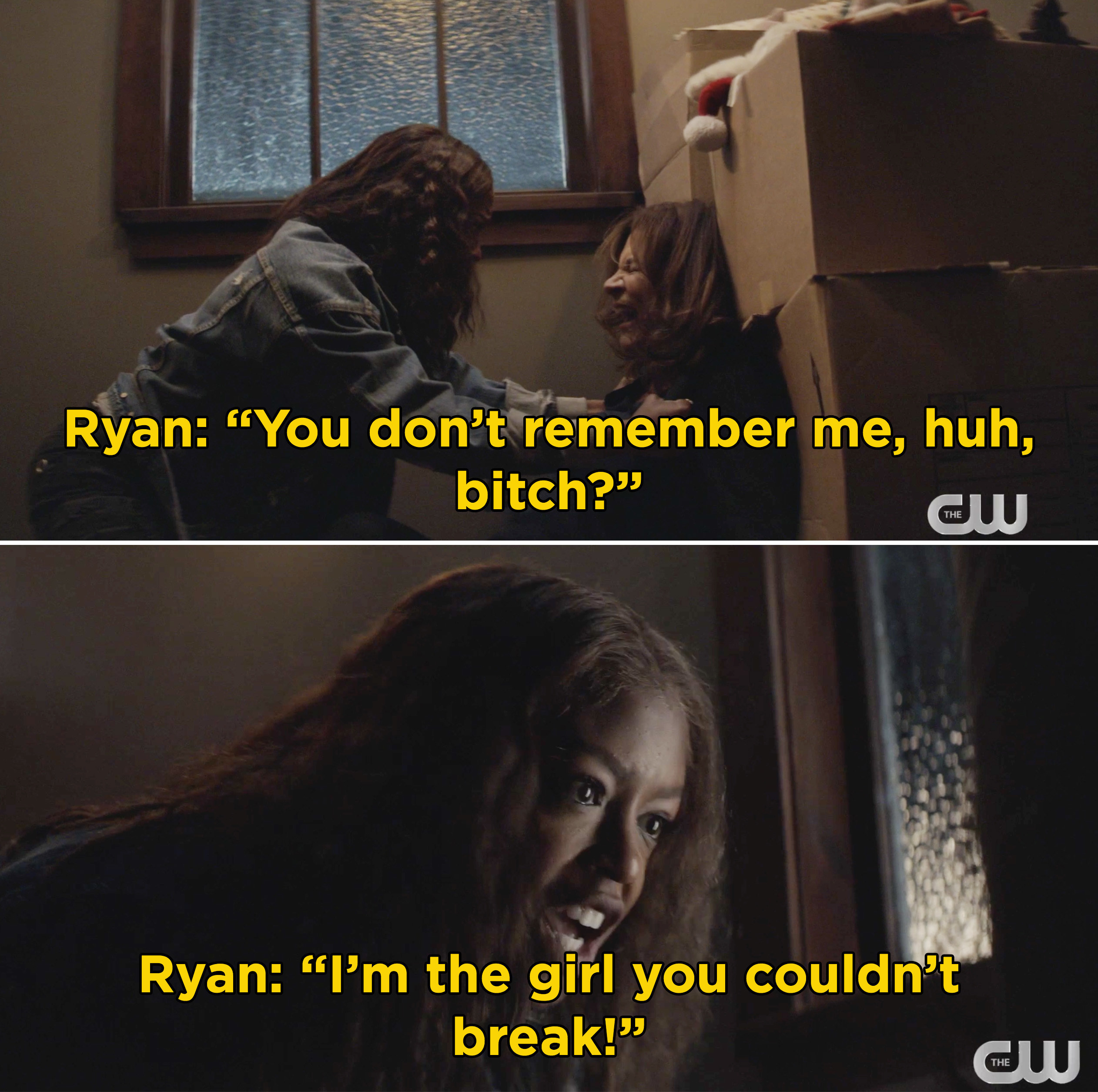 """Ryan saying, """"You don't remember me, huh, bitch? I'm the girl you couldn't break"""""""