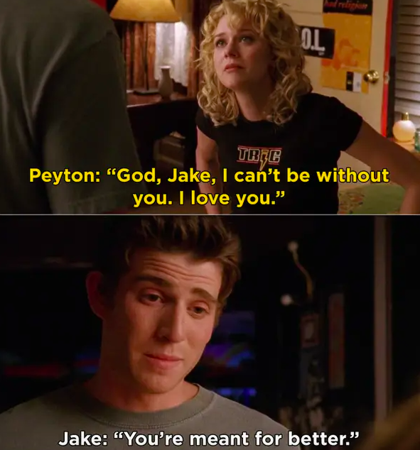Peyton says she can't be without Jake, he says she's made for better