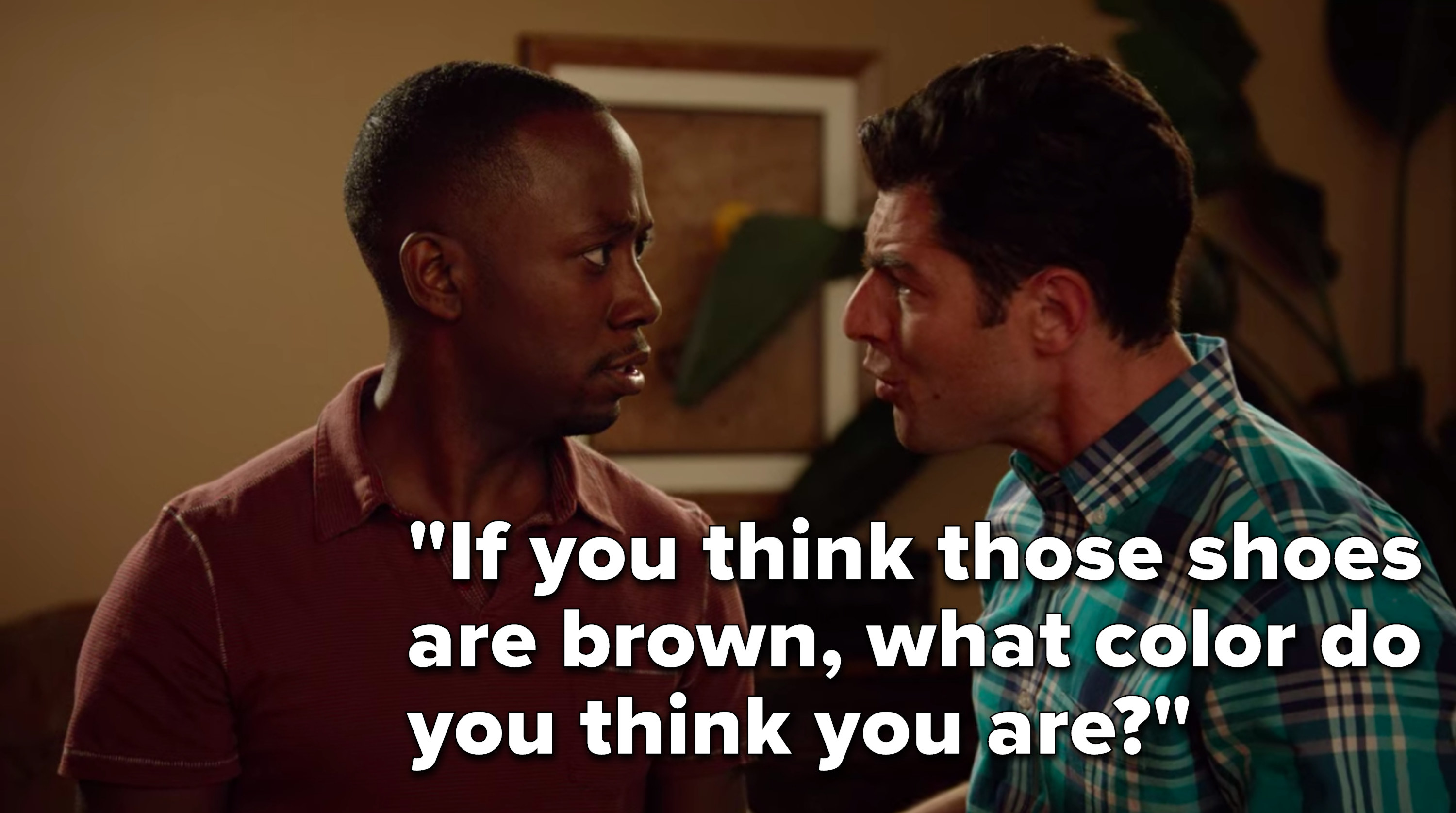 """Schmidt says, """"If you think those shoes are brown, what color do you think you are"""""""