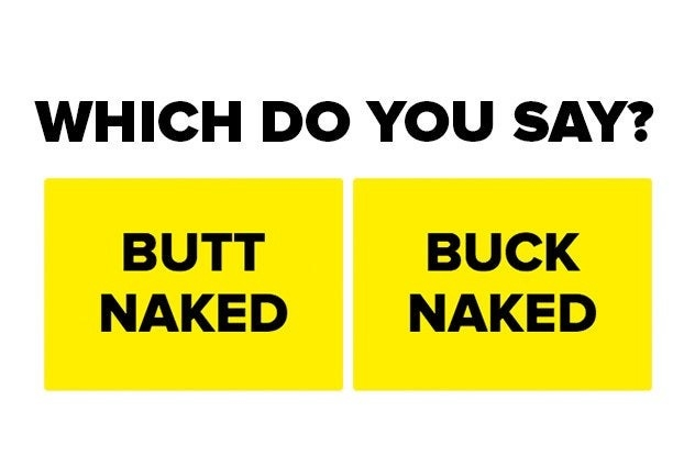 "Text with the words ""Which do you say? Butt Naked or Buck Naked"""