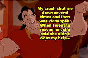 """Gaston is flexing his arm with a text that reads: """"My crush shut me down several times and then was kidnapped. When I went to rescue her, she said she didn't want my help."""""""