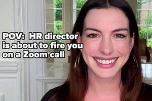 POV:  HR director is about to fire you on a Zoom call
