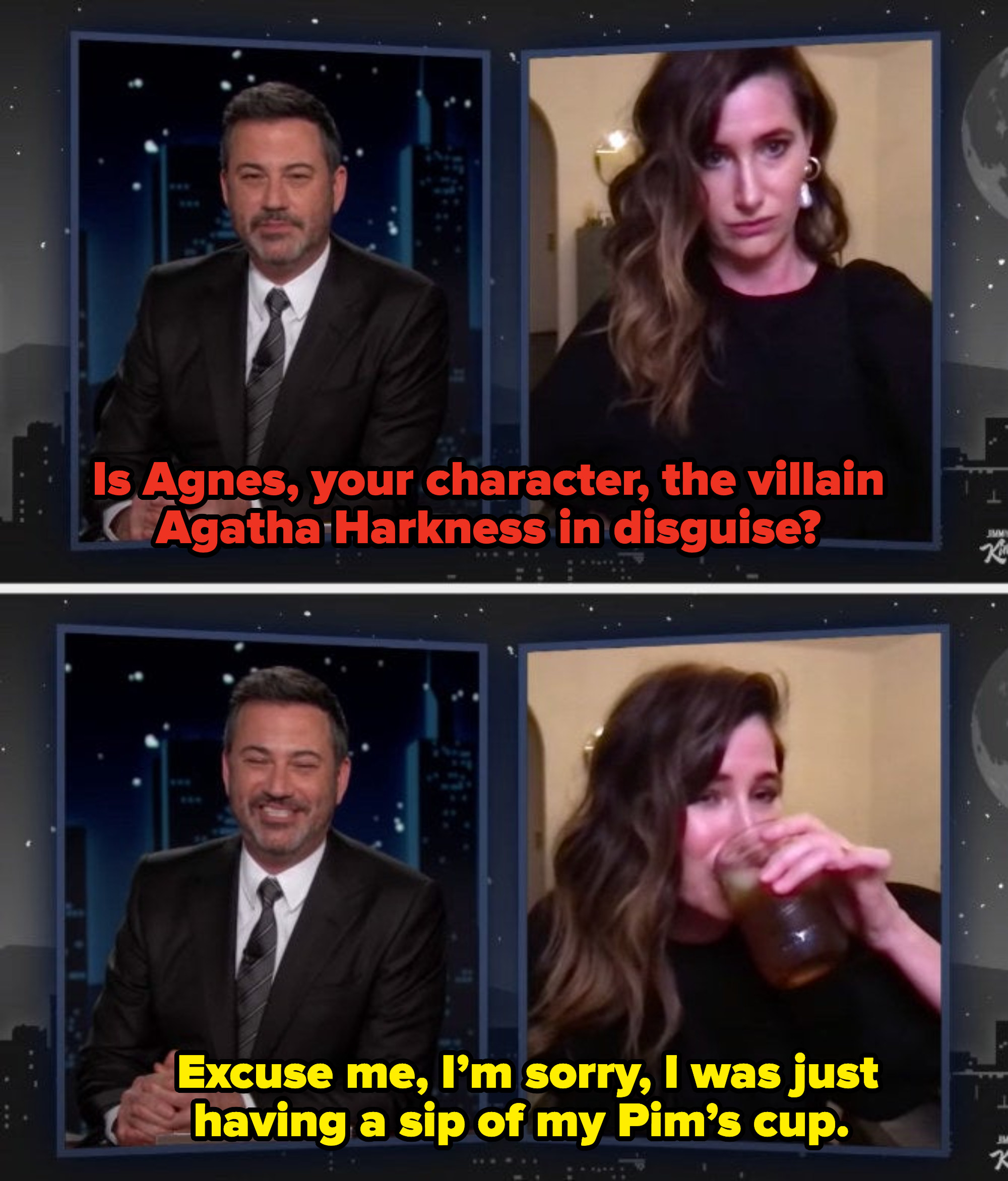 Kimmel asking her if she's playing Agatha and Kathryn immediately drinking