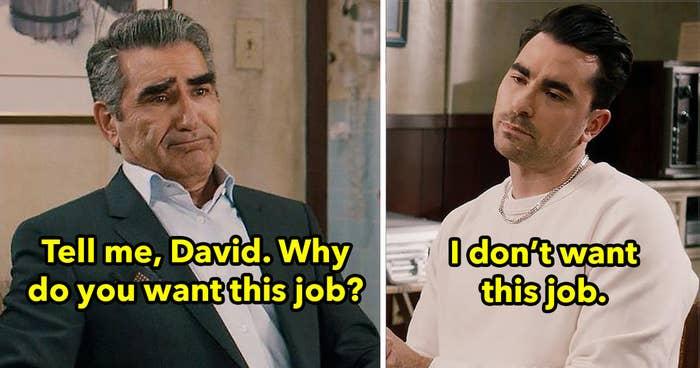 Johnny: tell me david, why do you want this job? David: I don't want this job.