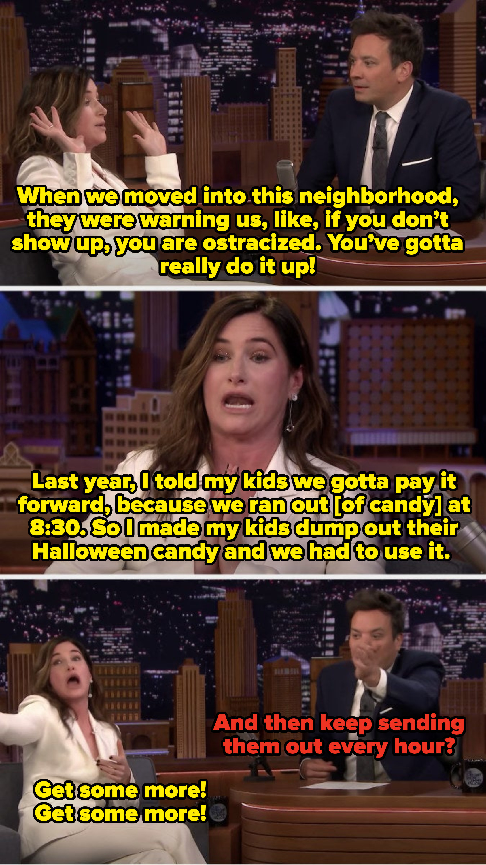 Her telling a story of moving to an over-the-top neighborhood, running out of candy early on Halloween, having her kids dump theirs our to hand out, and joking that she'd keep sending them out to get more