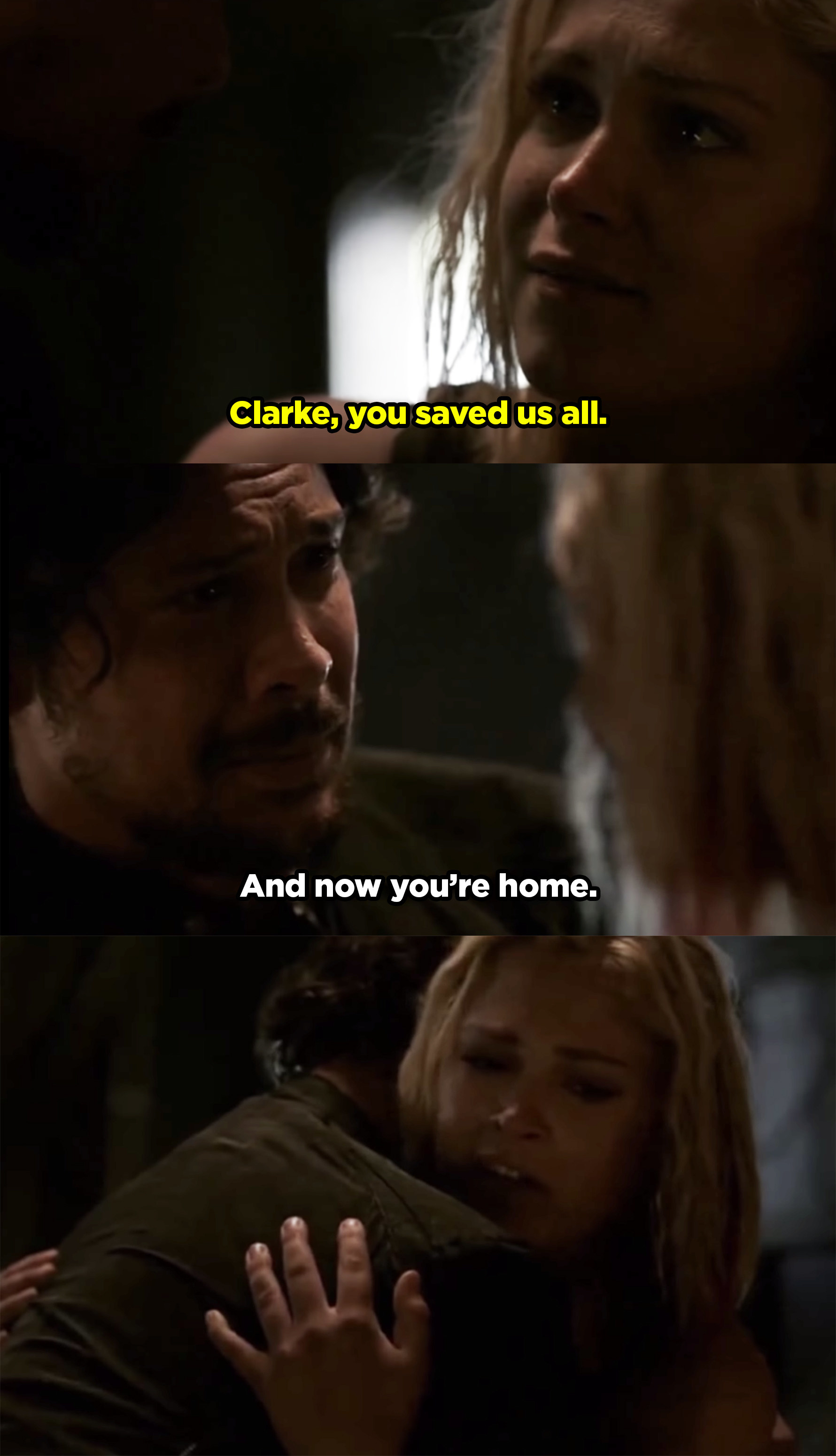 Bellamy telling Clarke she saved everyone and now he's able to come home. Then they hug.