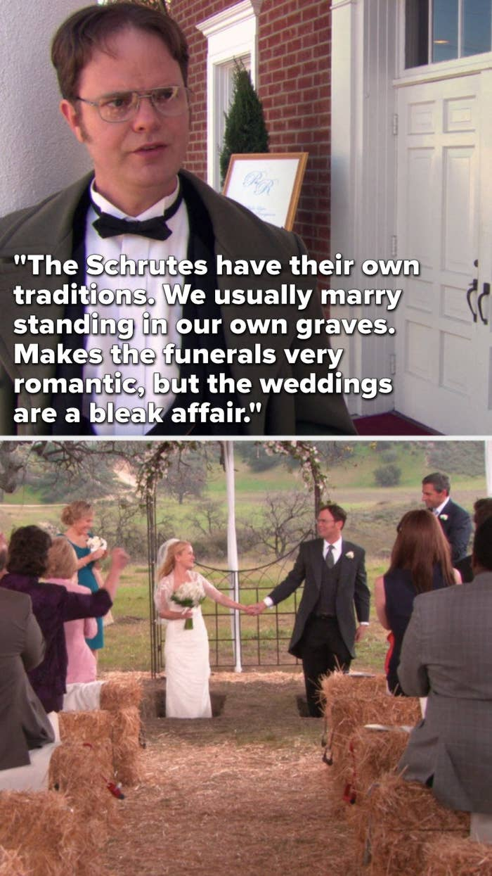 """Dwight says, """"The Schrutes have their own traditions, we usually marry standing in our own graves, makes the funerals very romantic, but the weddings are a bleak affair,"""" and then we see that's how Angela and Dwight get married"""