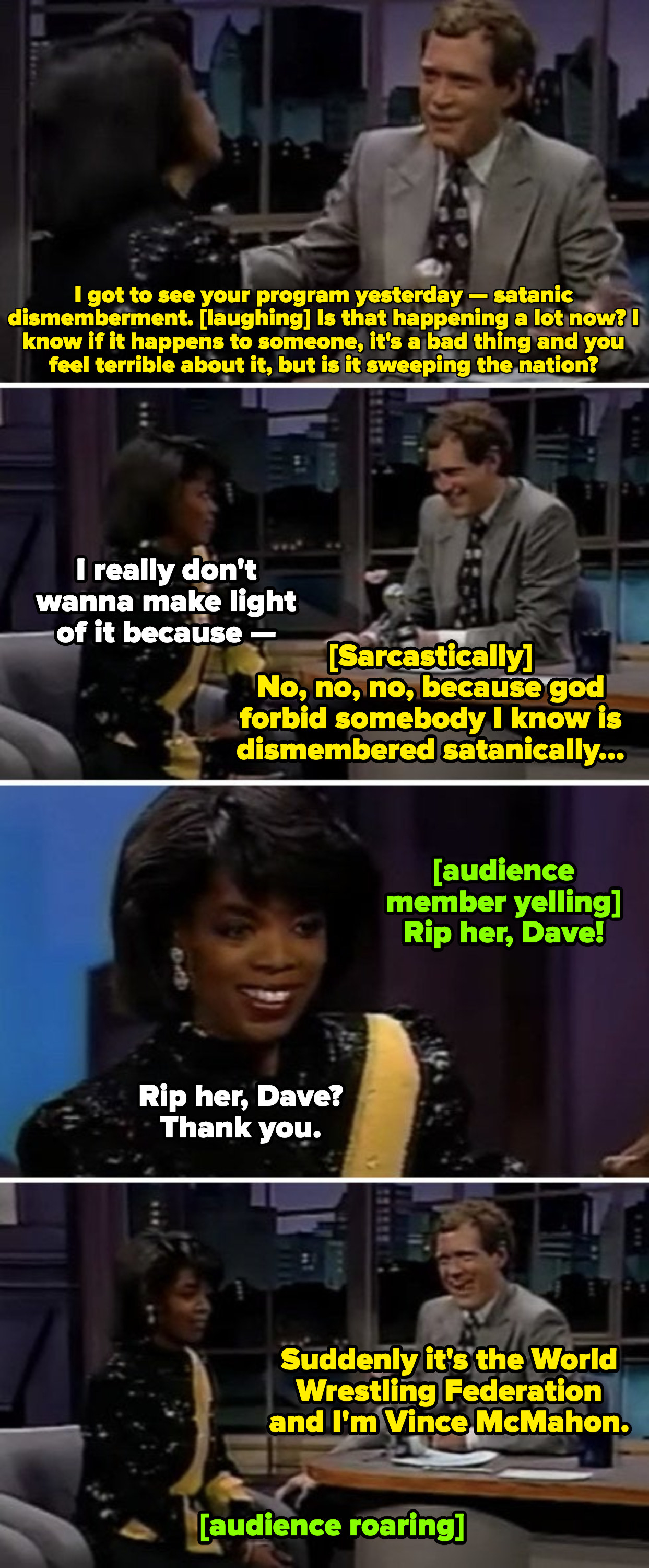"""Letterman mocking Oprah for reporting on satanic dismemberment on her show in the late '80s -- an audience member yelling at Letterman: """"Rip her, Dave!"""" and him doing nothing about it"""