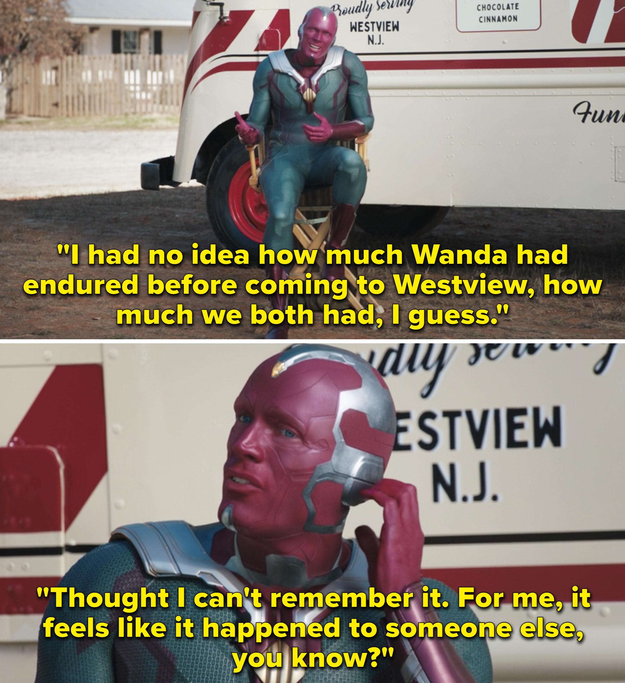 Vision talking to the camera and saying how he didn't realize how much Wanda went through before coming to Westview