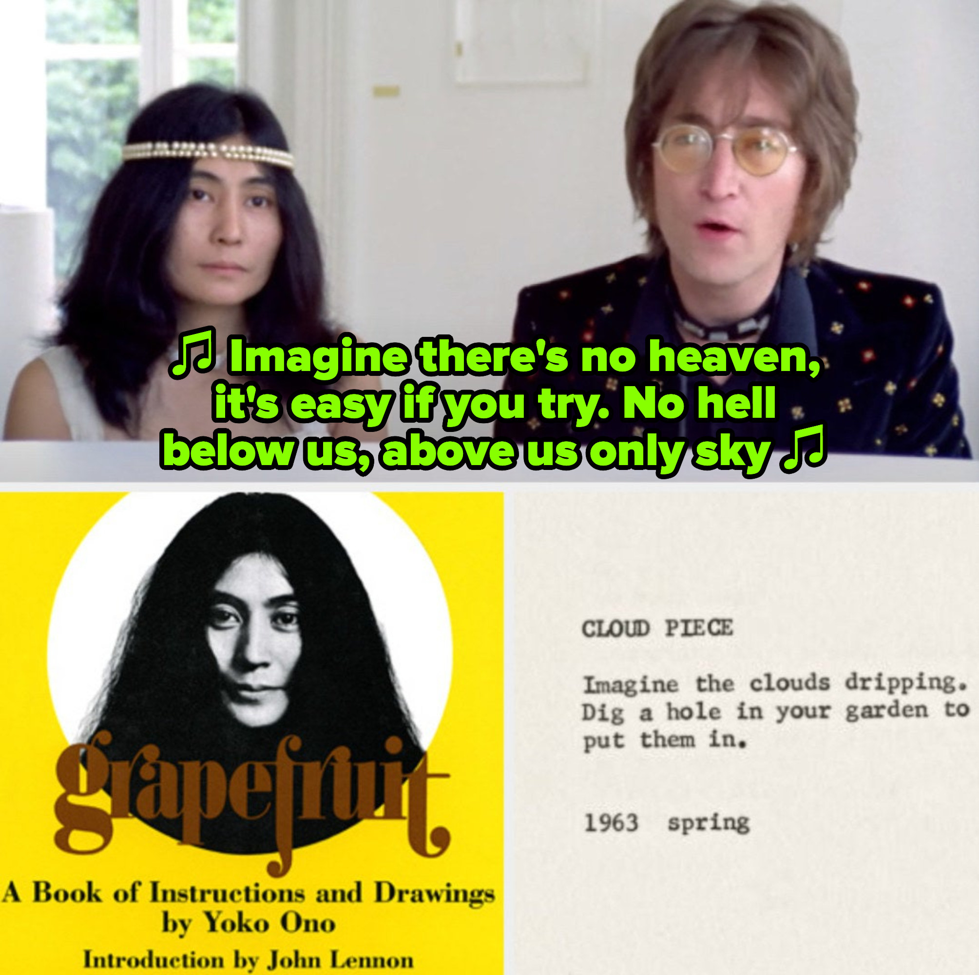 """Lennon and Ono in the """"Imagine"""" music video from 1971; the cover of Ono's poetry book """"Grapefruit;"""" an excerpt from Ono's poem """"Cloud Piece"""" that reads: """"Imagine the clouds dripping. Dig a hole in your garden to put them in"""""""