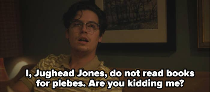 """Jughead with the caption """"I jughead jones do not read books for plebes are you kidding me? """""""