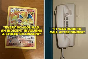 Every school had a stolen charizard pokemon card incident, and it was rude to call after dinner