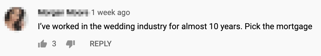 A comment that says she has worked in the wedding industry for 10 years and everyone should pick the mortgage