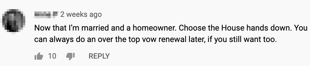 A comment that says as a married person, everyone should pick the house and do an over the top vow renewal later