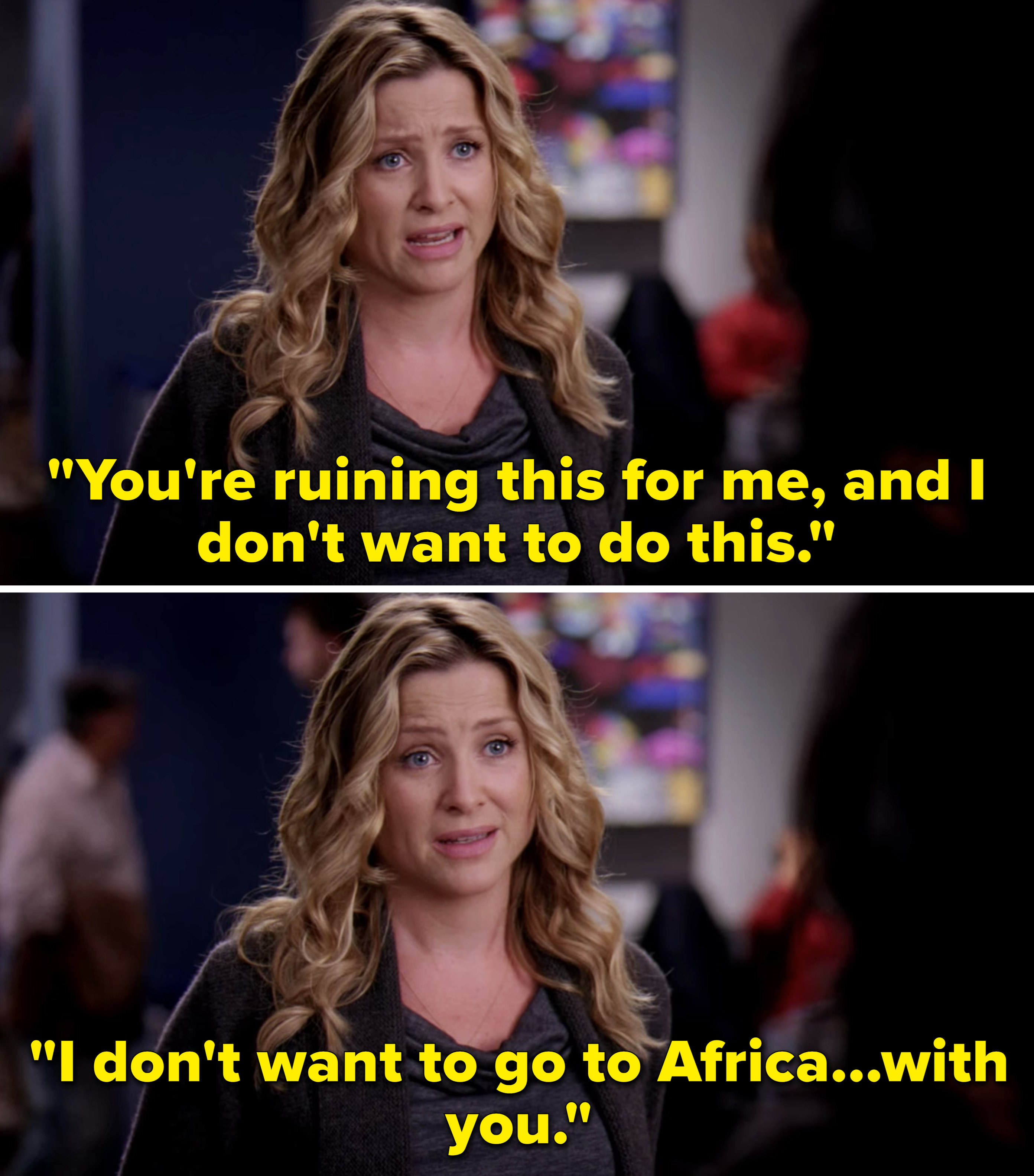 """Arizona telling Callie, """"You're ruining this for me, and I don't want to do this. I don't want to go to Africa...with you"""""""