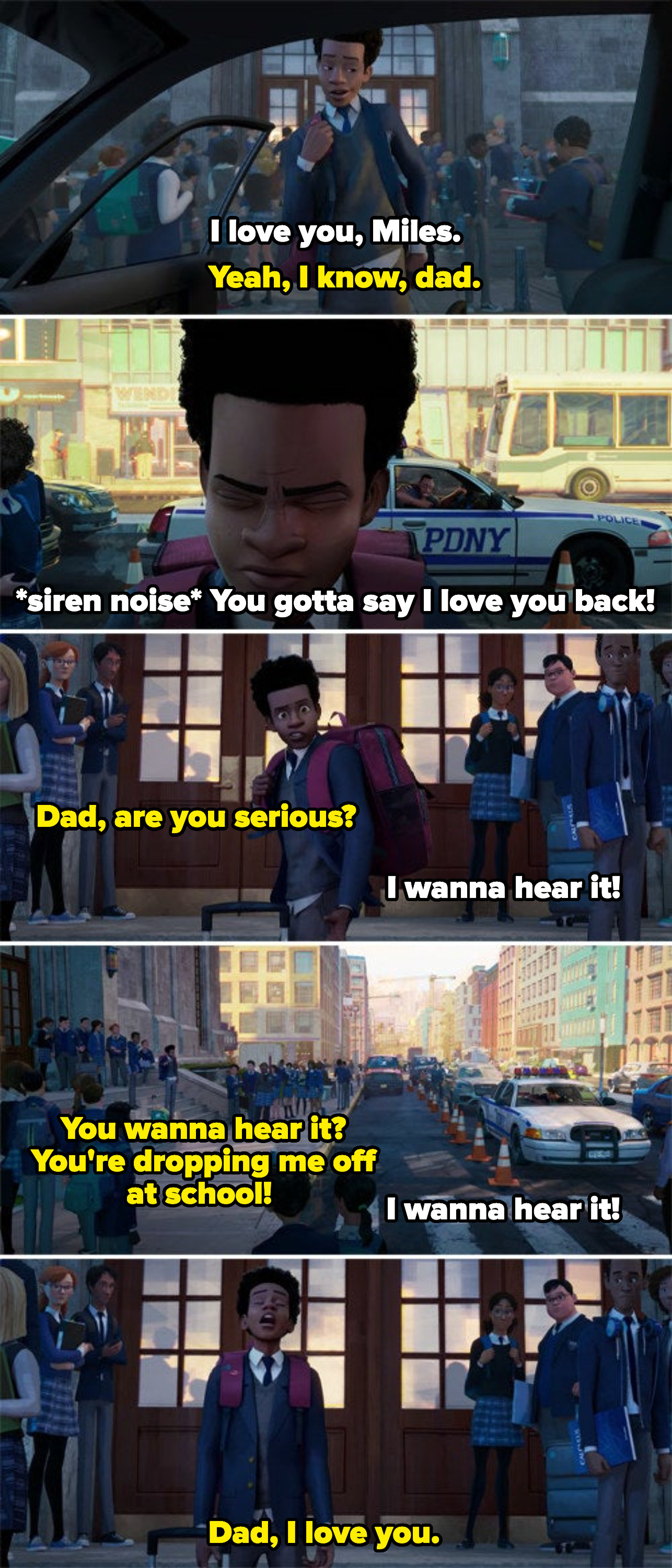 Miles's dad sounding the police siren because Miles didn't say I love you, and bugging him in front of the whole school until he says it