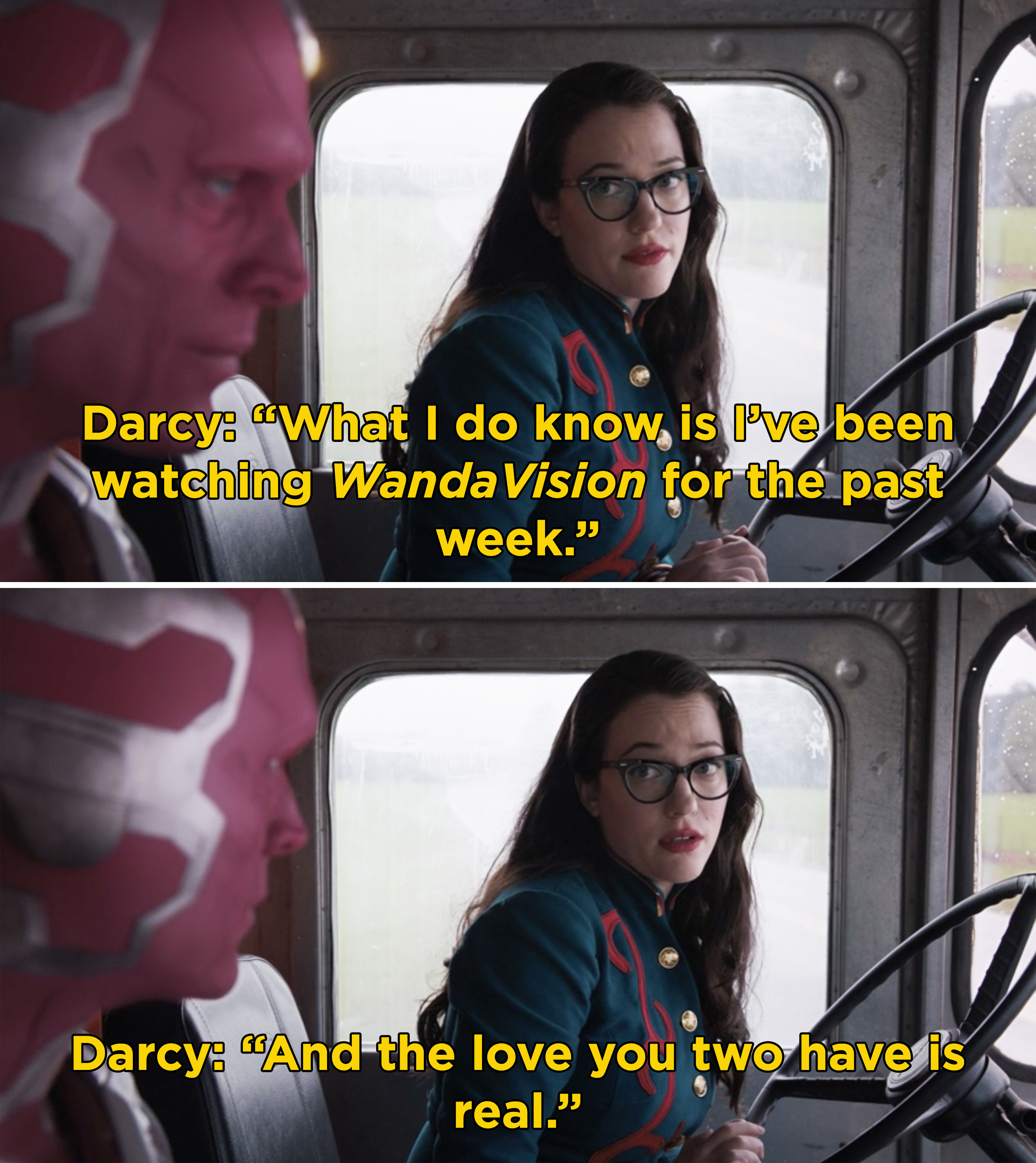"""Darcy telling Vision, """"What I do know is I've been watching 'WandaVision' for the past week. And the love you tow have is real"""""""