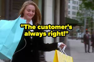 """""""The customer's always right!"""" over a woman shopping"""