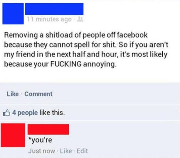 person who says they're going to delete people off their facebook for spelling errors and they make a spelling error