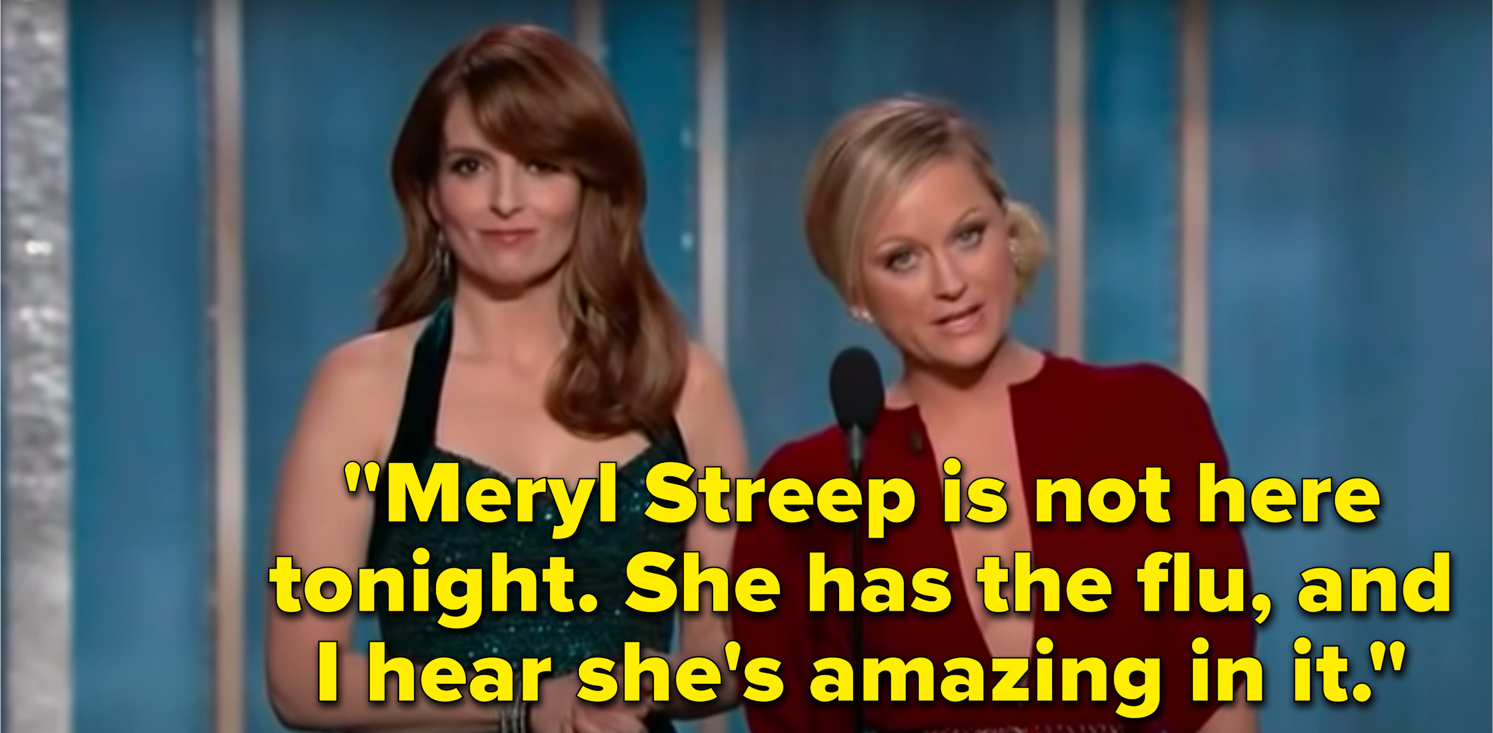 """Poehler says, """"Meryl Streep is not here tonight, she has the flu, and I hear she's amazing in it"""""""