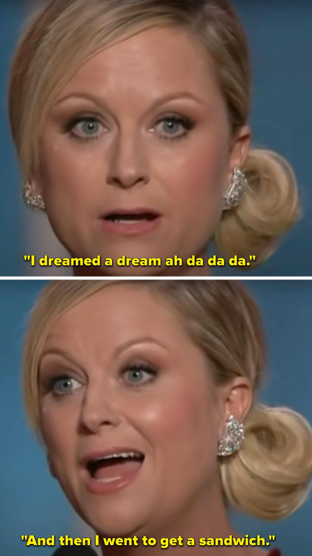 "Poehler sings, ""I dreamed a dream ah da da da, and then I went to get a sandwich"""